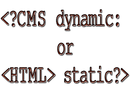 Dynamic CMS style website or static HTML